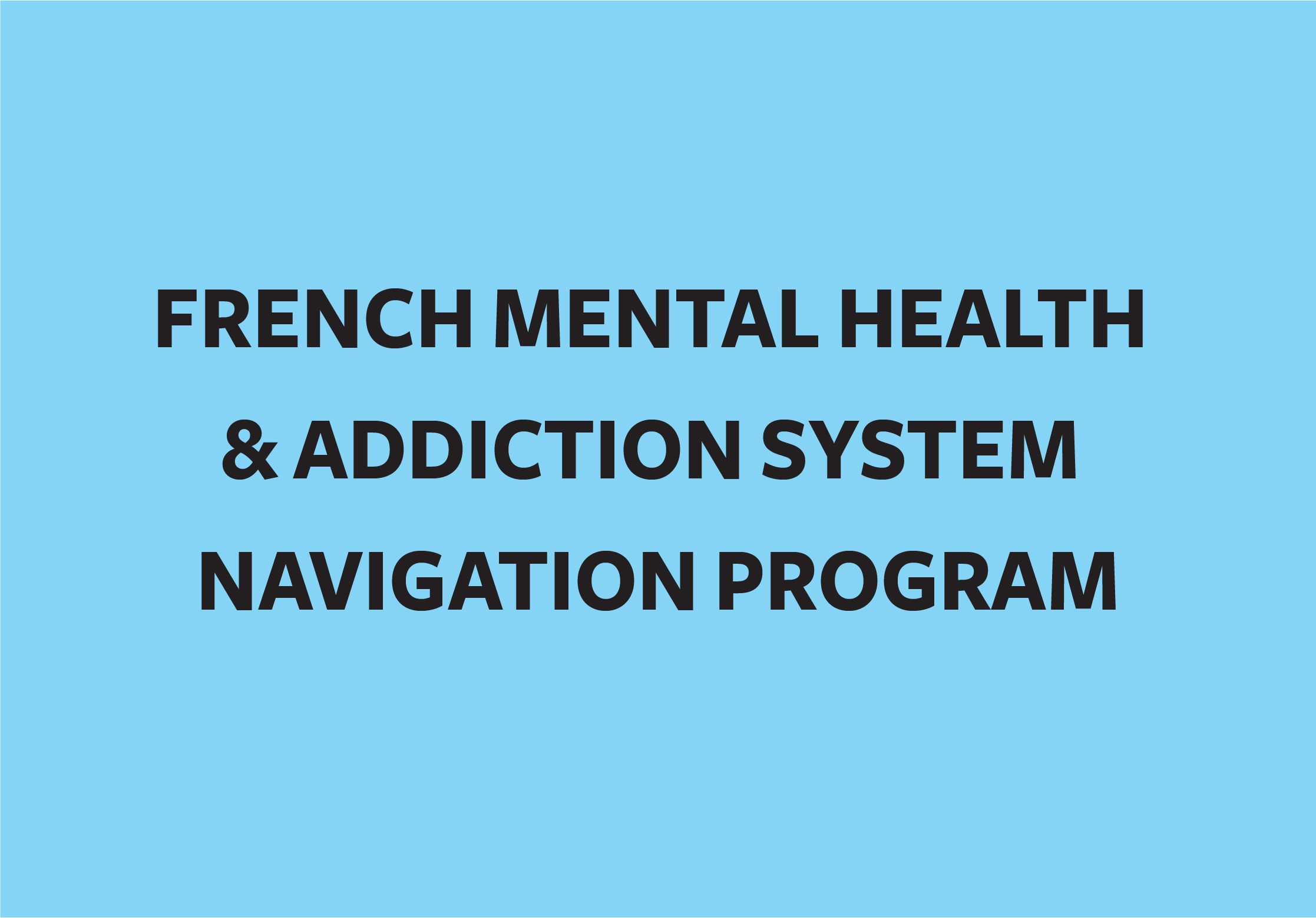 Link to the French Mental Health and Addiction System Navigation Program page